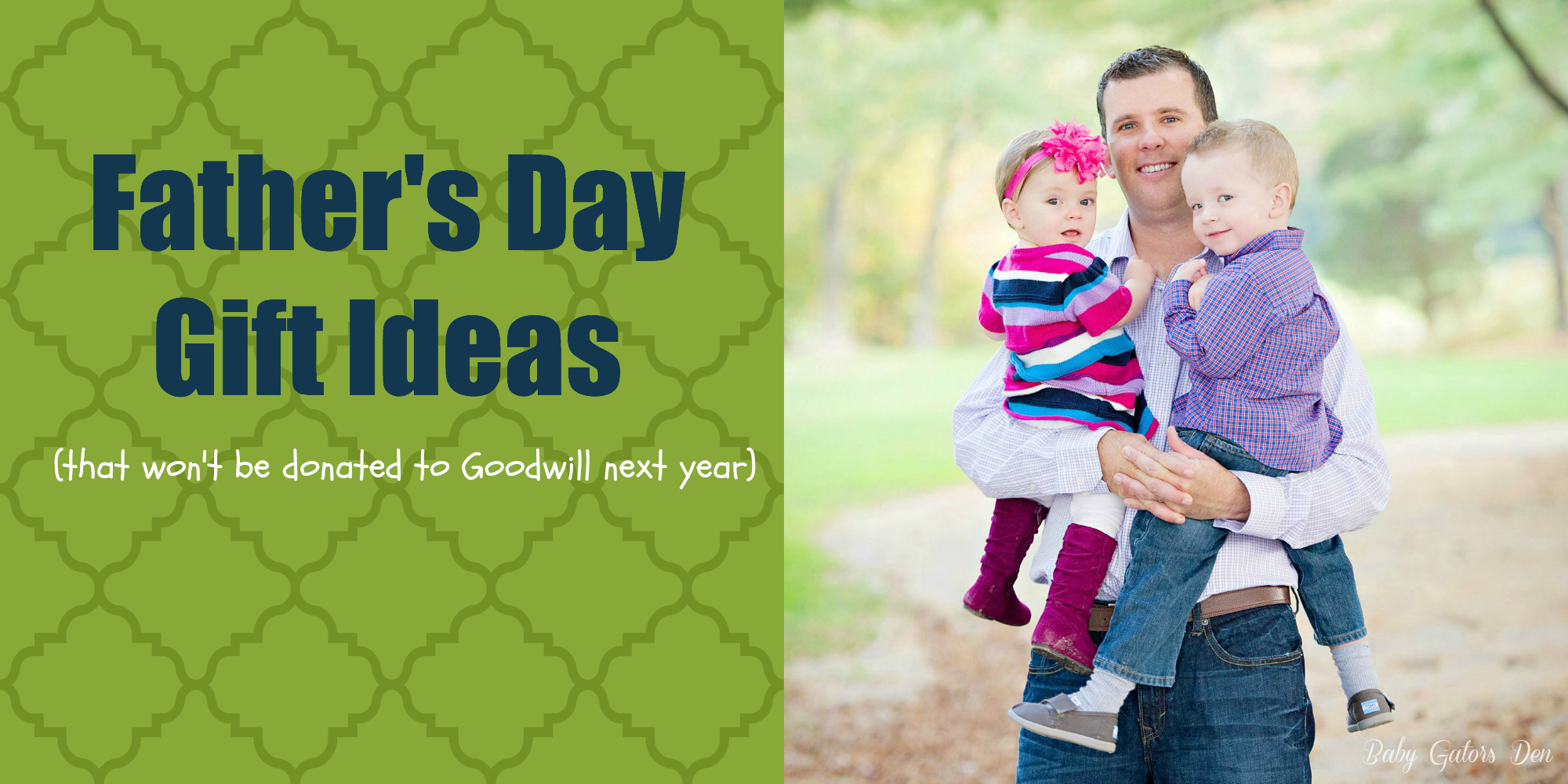 Father's Day Gift Ideas (that won't be donated to Goodwill next year)